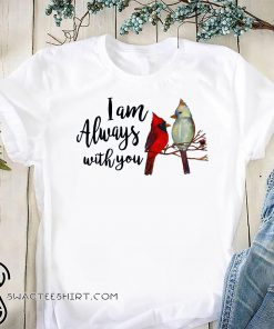Cardinal birds I am always with you shirt