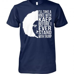 Colin kaepernick I'll take a knee with kaep before I ever stand with trump unisex cotton tee