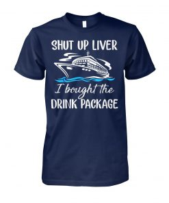 Cruise shut up liver I bought the drink package unisex cotton tee