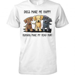Dogs make me happy humans make my head hurt dog lover unisex cotton tee