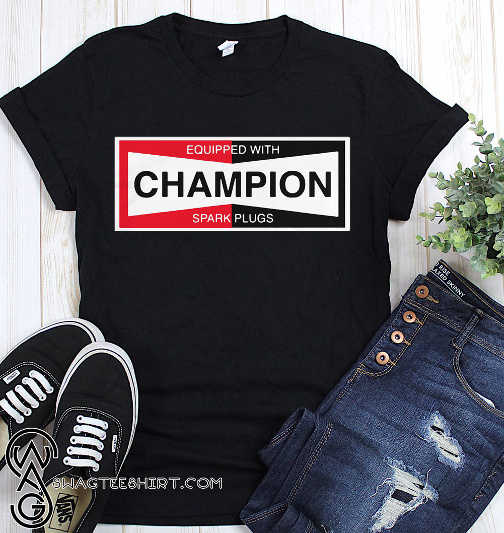 Equipped with champion spark plugs shirt and tank top