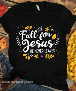 Fall for jesus he never leaves shirt