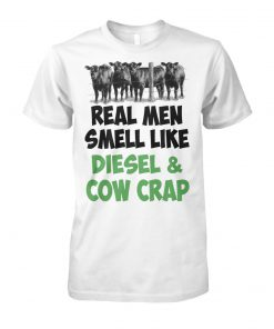 Famer real men smell like diesel and cow crap unisex cotton tee