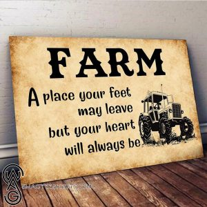 Farm a place your feet may leave but your heart poster