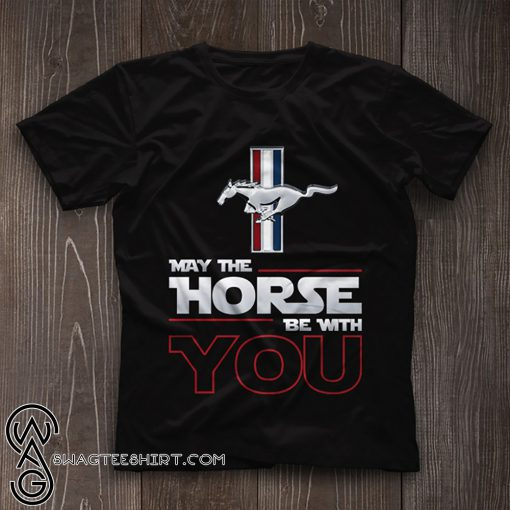 Ford mustang may the horse be with you shirt