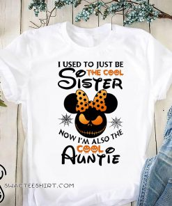 Halloween I use to just be the cool sister now I'm also the cool auntie minnie shirt
