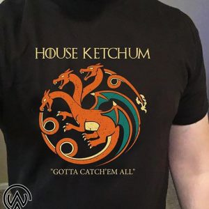 House ketchum gotta catch'em all shirt