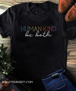 Humankind be both shirt