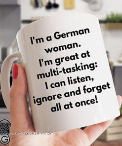 I'm a woman with german roots I'm great at multi-tasking mug