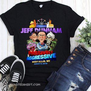 Jeff dunham passively aggressive bridgeport ct march 16 2019 shirt