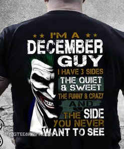 Joker I'm a december guy I have 3 sides the quiet and sweet the funny and crazy shirt