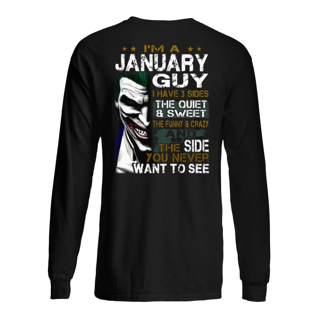 Joker I'm a january guy I have 3 sides the quiet and sweet the funny and crazy long sleeved