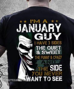 Joker I'm a january guy I have 3 sides the quiet and sweet the funny and crazy shirt