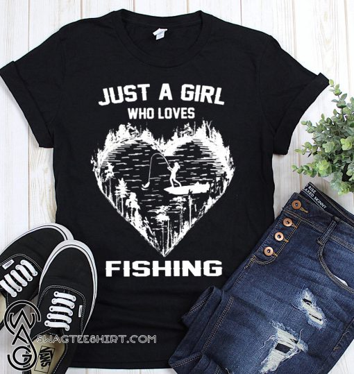 Just a girl who loves fishing shirt