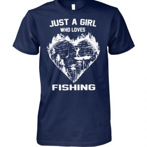 Just a girl who loves fishing unisex cotton tee