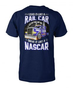 Load it like a rail car drive it like a nascar unisex cotton tee