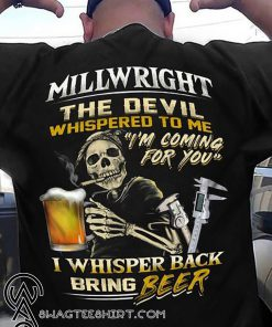 Millwright the devil whispered to me I'm coming for you shirt