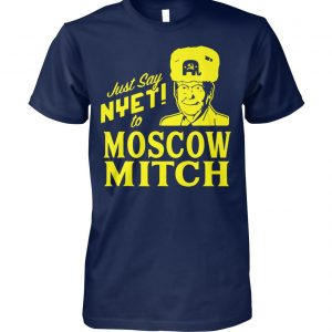 Mitch mcconnell just say nyet to moscow mitch unisex cotton tee
