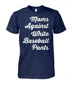Mom against white baseball pants unisex cotton tee