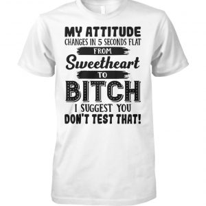 My attitude changes in 5 seconds flat from sweetheart unisex cotton tee