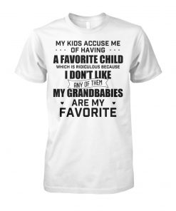 My kids accuse me of having a favorite child which is ridiculous unisex cotton tee