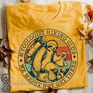 Mycologist hiking club we might not get there sloth shirt