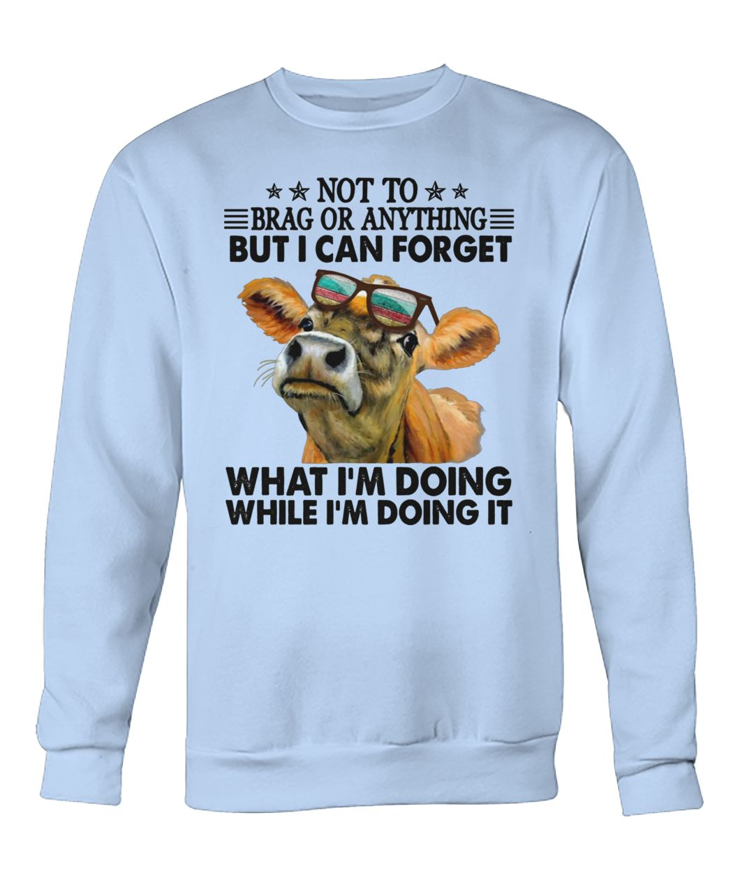 Not to brag or anything but I can forget what I'm doing while I'm doing it crew neck sweatshirt