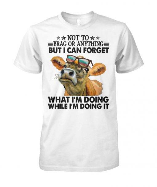 Not to brag or anything but I can forget what I'm doing while I'm doing it unisex cotton tee