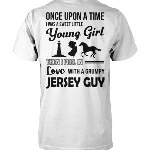 Once upon a time I was a sweet little young girl then I feel in love with a grumpy jersey guy unisex cotton tee