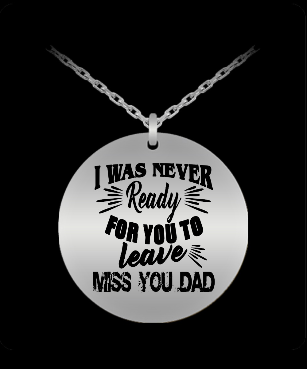 Original I was never ready for you to leave miss you dad necklace