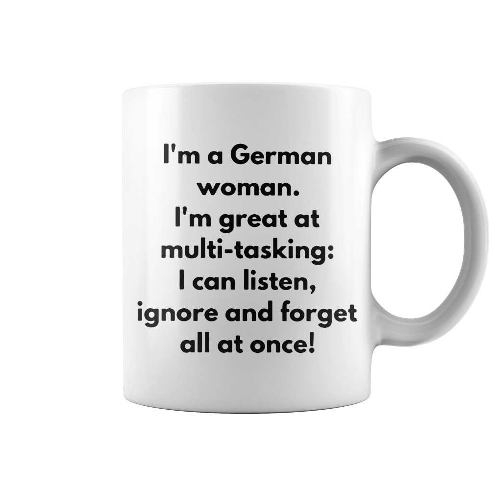 Original I'm a woman with german roots I'm great at multi-tasking mug