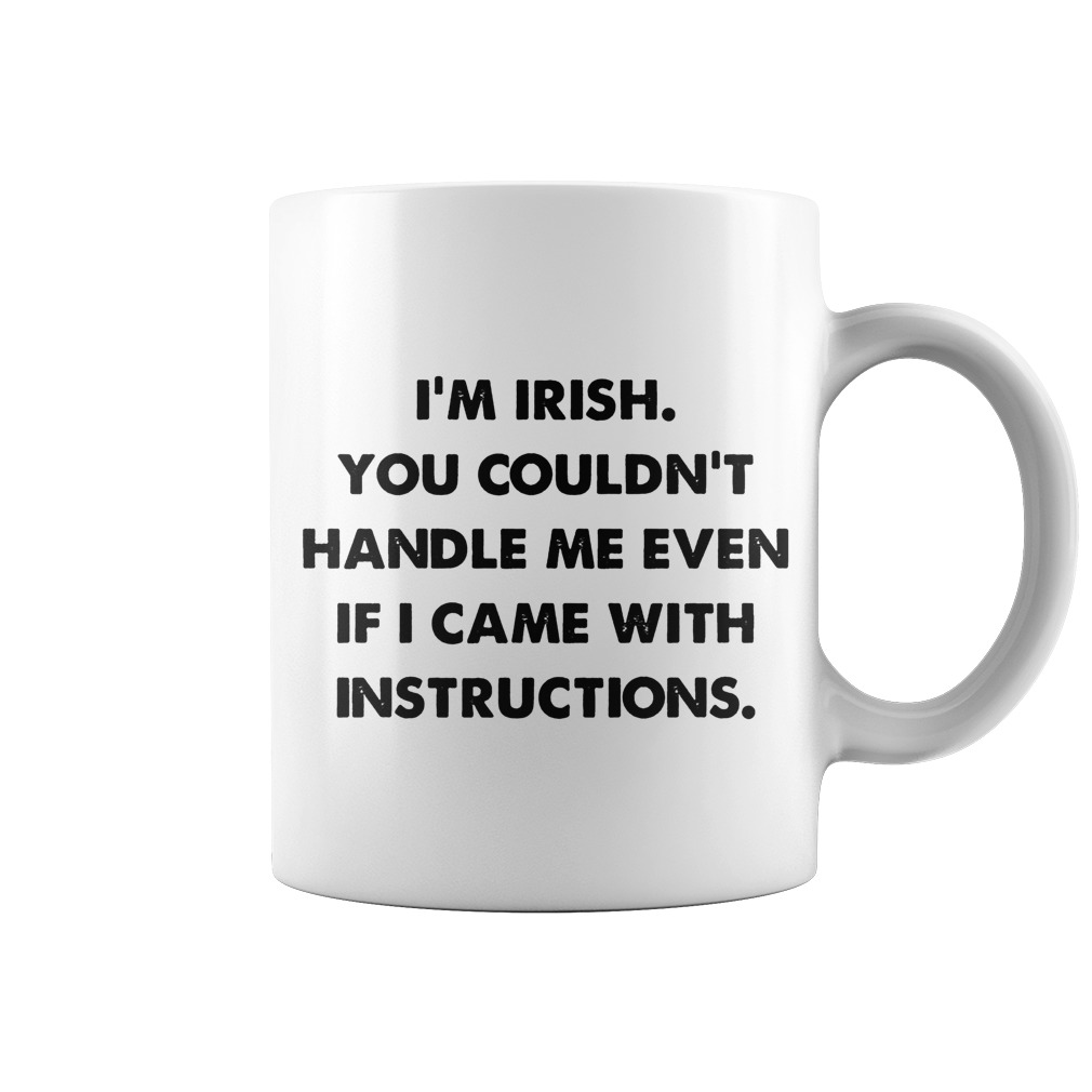 Original I'm irish you couldn't handle me even it I came with instructions mug