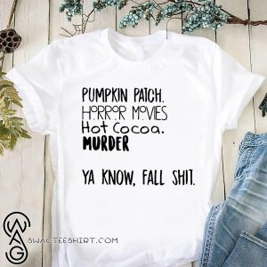 Pumpkin patch horror movies hot cocoa murder ya know fall shit shirt