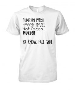 Pumpkin patch horror movies hot cocoa murder ya know fall shit unisex cotton tee