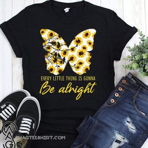Sunflower butterfly every little thing gonna be alright shirt