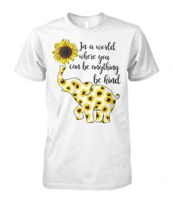 Sunflower elephant in a world where you can be anything be kind unisex cotton tee