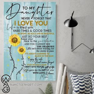 Sunflower to my daughter never forget that I love you is filled with hard times and good times be brave poster