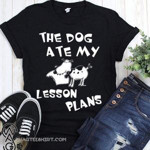 The dog ate my lesson plans shirt