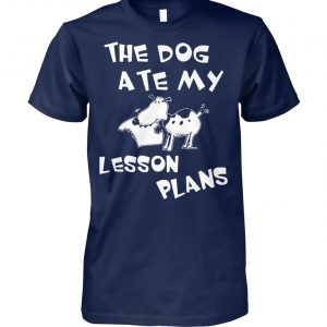 The dog ate my lesson plans unisex cotton tee