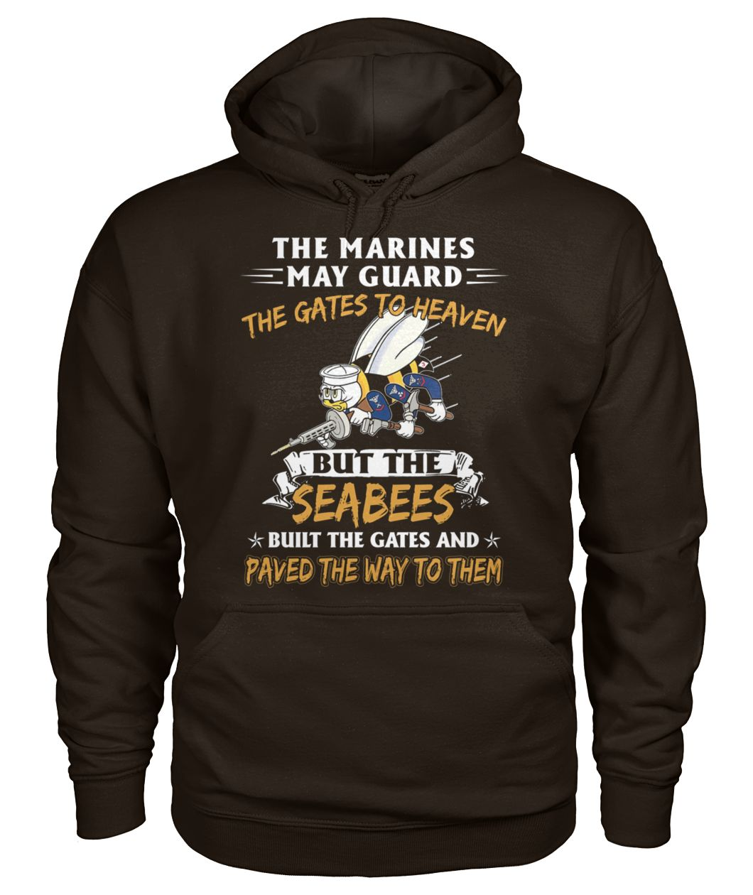 The marines may guard the gates to heaven but the seabees built the gates gildan hoodie