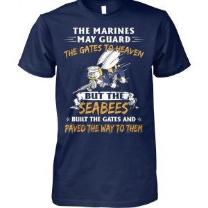 The marines may guard the gates to heaven but the seabees built the gates unisex cotton tee