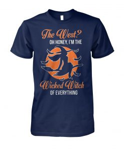 The west oh honey I'm the wicked witch of everything unisex cotton tee