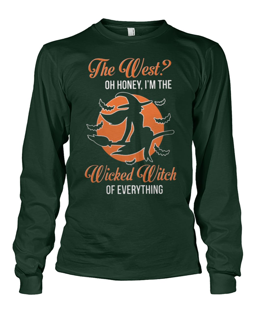 The west oh honey I'm the wicked witch of everything unisex long sleeve