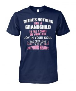 There's nothing like a grandchild to put a smile on your face unisex cotton tee