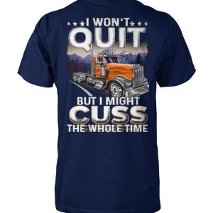 Trucker I won't quit but I might cuss the whole time unisex cotton tee