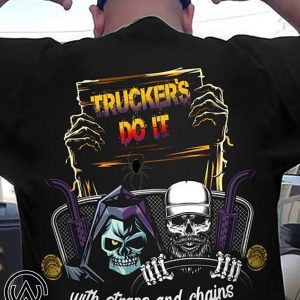 Trucker's do it with straps and chains for 11 hours straight skeleton shirt