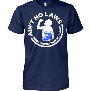 Trump ain't no laws when you are drinking claws unisex cotton tee