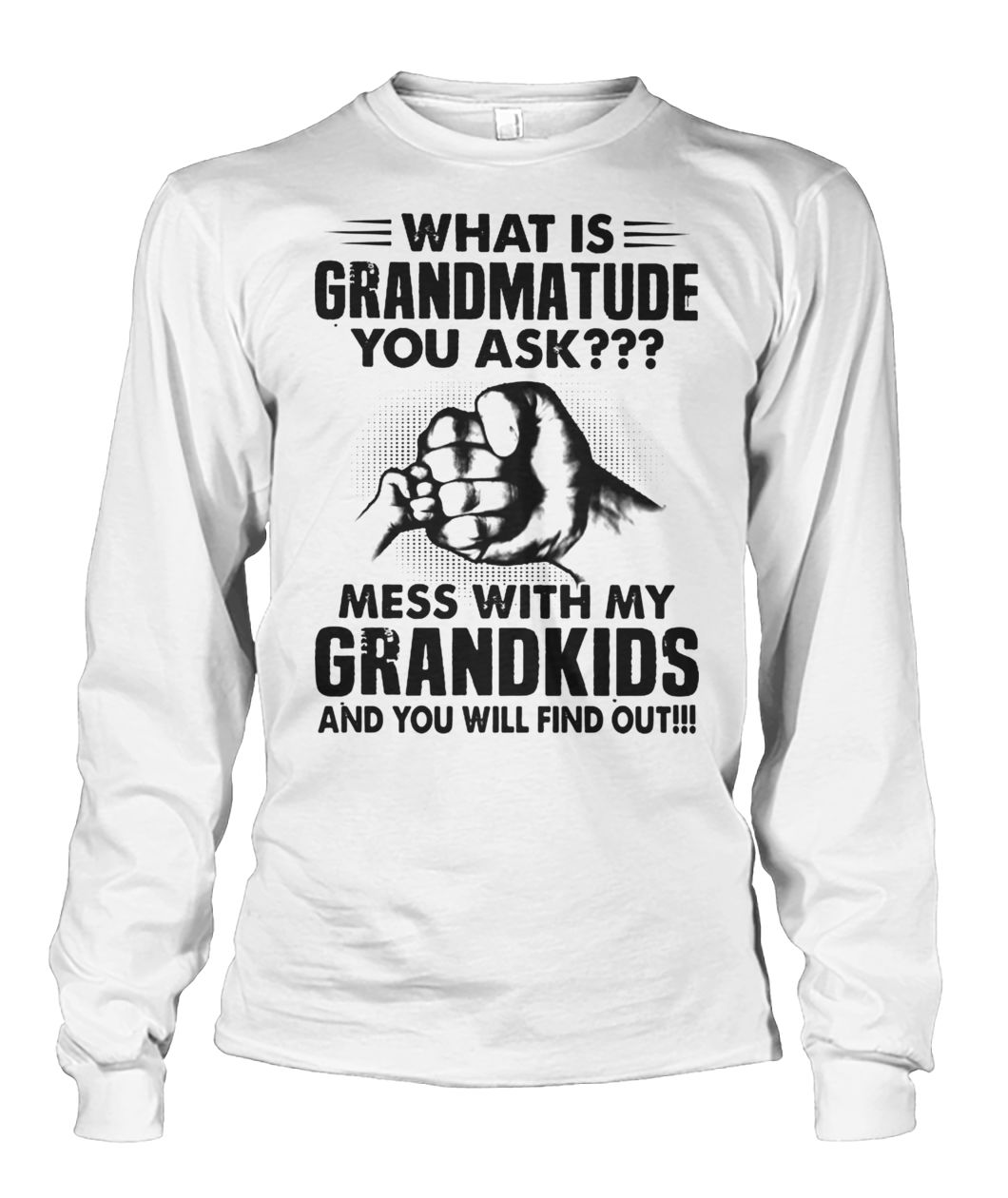 What is grandmatude you ask mess with my grandkids and you will find out unisex long sleeve