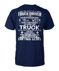 You might be a truck driver if you turn wide in your personal vehicle a 40hr week unisex cotton tee