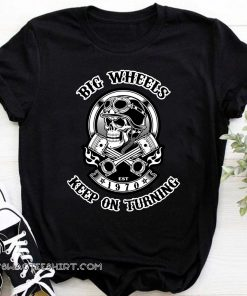 1970 big wheels keep on turning biker skull with crossed pistons shirt